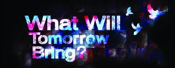 what will tomorrow bring